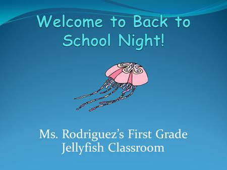Ms. Rodriguez's First Grade Jellyfish Classroom. Get To Know Ms. Rodriguez! This is my 8 th year teaching, and I have been in first grade the whole time!