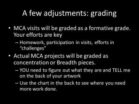 "A few adjustments: grading MCA visits will be graded as a formative grade. Your efforts are key – Homework, participation in visits, efforts in ""challenges"""