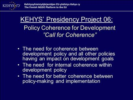 "KEHYS' Presidency Project 06: Policy Coherence for Development ""Call for Coherence"" The need for coherence between development policy and all other policies."