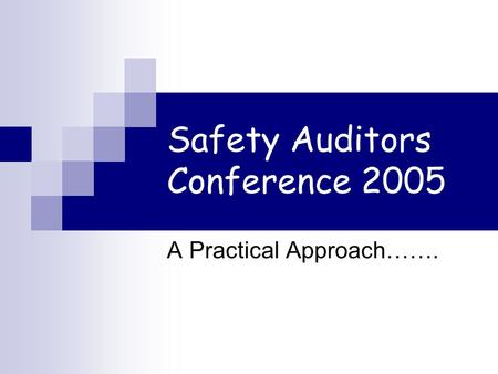 Safety Auditors Conference 2005 A Practical Approach…….