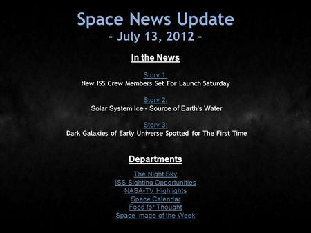 Space News Update - July 13, 2012 - In the News Story 1: Story 1: New ISS Crew Members Set For Launch Saturday Story 2: Story 2: Solar System Ice - Source.