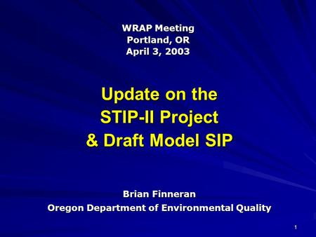 1 Update on the STIP-II Project & Draft Model SIP Brian Finneran Oregon Department of Environmental Quality WRAP Meeting Portland, OR April 3, 2003.