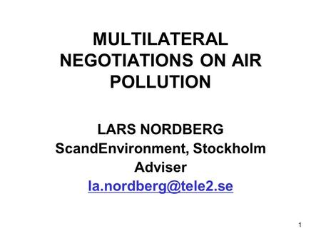 1 MULTILATERAL NEGOTIATIONS ON AIR POLLUTION LARS NORDBERG ScandEnvironment, Stockholm Adviser