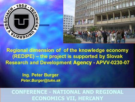 Ing. Peter Burger Regional dimension of of the knowledge economy (REDIPE) – the project is supported by Slovak Research and Development.