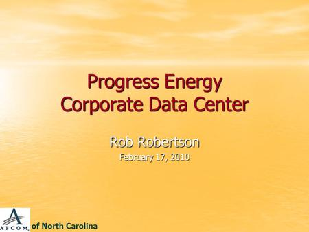 Progress Energy Corporate Data Center Rob Robertson February 17, 2010 of North Carolina.