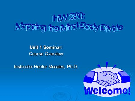 Unit 1 Seminar: Course Overview Instructor Hector Morales, Ph.D.