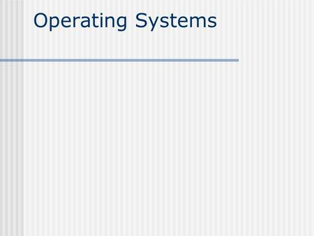 Operating Systems. Definition An operating system is a collection of programs that manage the resources of the system, and provides a interface between.