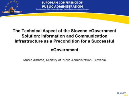 The Technical Aspect of the Slovene eGovernment Solution: Information and Communication Infrastructure as a Precondition for a Successful eGovernment Marko.
