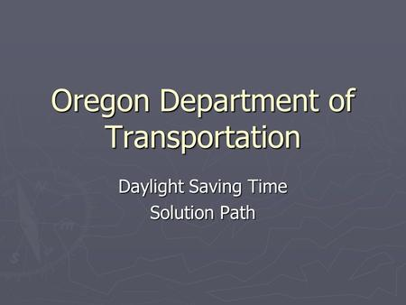 Oregon Department of Transportation Daylight Saving Time Solution Path.