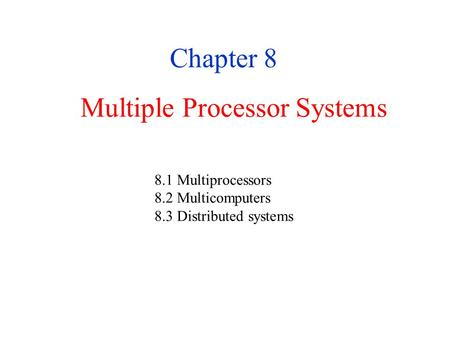 Multiple Processor Systems Chapter 8 8.1 Multiprocessors 8.2 Multicomputers 8.3 Distributed systems.