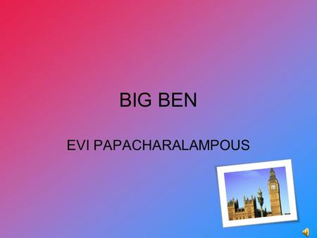 BIG BEN EVI PAPACHARALAMPOUS. FOR EVERY BODY WHO TRAVELS TO ENGLAND, BIG BEN IS ONE OF THE FIRST PLACES IN LONDON WHICH YOU MUST VISIT!