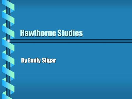 Hawthorne Studies By Emily Sligar. What will be covered: b Definition b Brainstorming Exercise b Study background b Explanation of findings b Real world.
