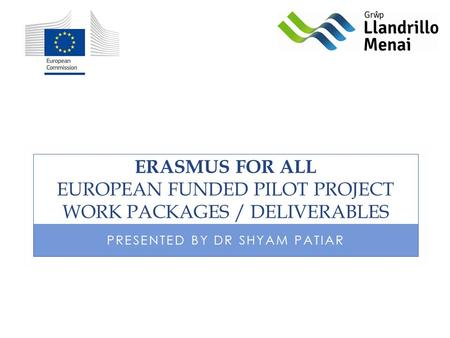 ERASMUS FOR ALL EUROPEAN FUNDED PILOT PROJECT WORK PACKAGES / DELIVERABLES PRESENTED BY DR SHYAM PATIAR.