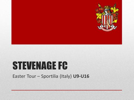 STEVENAGE FC Easter Tour – Sportilia (Italy) U9-U16.