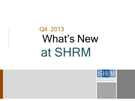 Q4 2013 What's New at SHRM. 2 Keep Up with Healthcare Reform News With SHRM's Toolkit  To avoid penalties under the Patient Protection and Affordable.