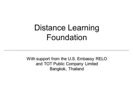 Distance Learning Foundation With support from the U.S. Embassy RELO and TOT Public Company Limited Bangkok, Thailand.