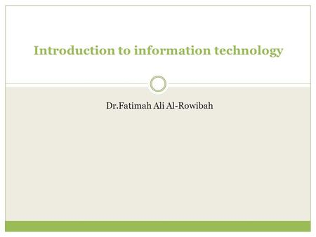 Introduction to information technology Dr.Fatimah Ali Al-Rowibah.