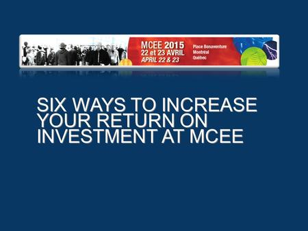 SIX WAYS TO INCREASE YOUR RETURN ON INVESTMENT AT MCEE.