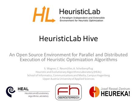 HeuristicLab Hive An Open Source Environment for Parallel and Distributed Execution of Heuristic Optimization Algorithms S. Wagner, C. Neumüller, A. Scheibenpflug.