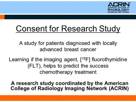 Consent for Research Study A study for patients diagnosed with locally advanced breast cancer Learning if the imaging agent, [ 18 F] fluorothymidine (FLT),