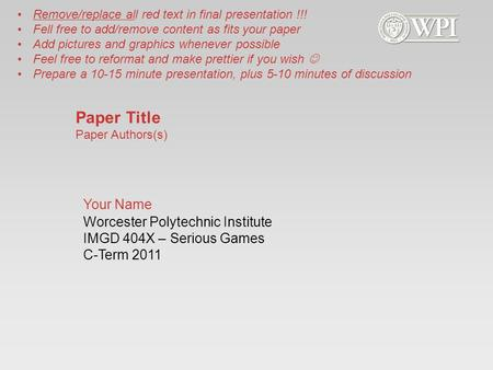 Worcester Polytechnic Institute IMGD 404X – Serious Games C-Term 2011 Remove/replace all red text in final presentation !!! Fell free to add/remove content.