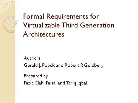 Formal Requirements for Virtualizable Third Generation Architectures Authors Gerald J. Popek and Robert P. Goldberg Prepared by Fazle Elahi Faisal and.