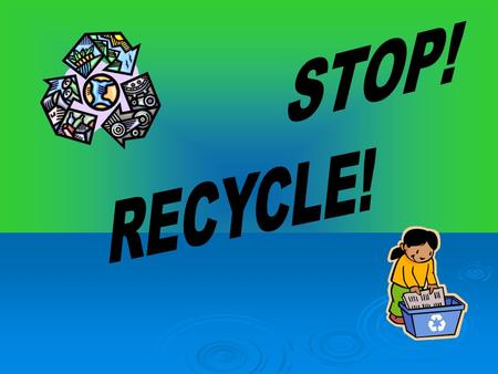 Recycling is very important to everybody, but why should you recycle? There are a lot of things you can do to help. When you recycle you save energy.