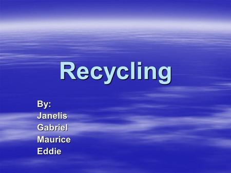 Recycling By:JanelisGabrielMauriceEddie Food Waste  Scraps of food, organic material  Examples: –Banana Peel –Carrots –Apples –Bread.