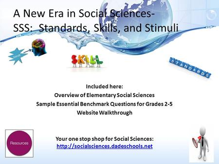 A New Era in Social Sciences- SSS: Standards, Skills, and Stimuli Included here: Overview of Elementary Social Sciences Sample Essential Benchmark Questions.