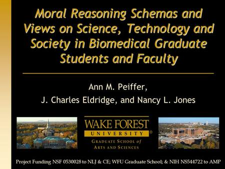 Moral Reasoning Schemas and Views on Science, Technology and Society in Biomedical Graduate Students and Faculty Ann M. Peiffer, J. Charles Eldridge, and.