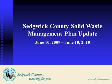 Sedgwick County Solid Waste Management Plan Update June 10, 2009 – June 10, 2010.