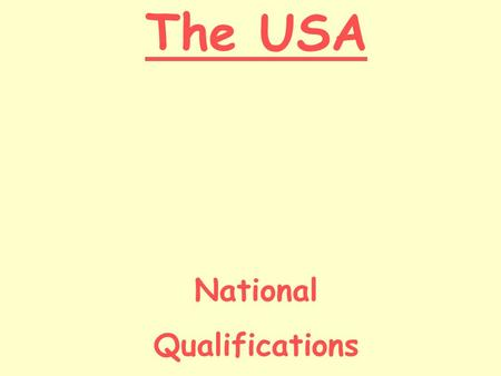 The USA National Qualifications. Today we will… Identify what I know (from my prior knowledge) about the USA. Recall and list some facts about the USA.