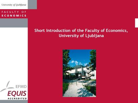 Short Introduction of the Faculty of Economics, University of Ljubljana.