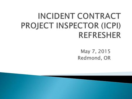 May 7, 2015 Redmond, OR.  Introduction  Training Cadre  Sign-In Sheet  CLPs for CORs  Logistics  Facilities Layout  Breaks / Lunch.