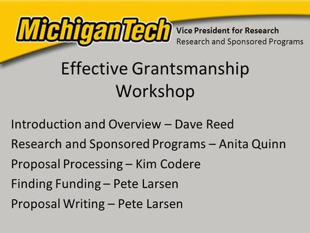Effective Grantsmanship Workshop Introduction and Overview – Dave Reed Research and Sponsored Programs – Anita Quinn Proposal Processing – Kim Codere Finding.