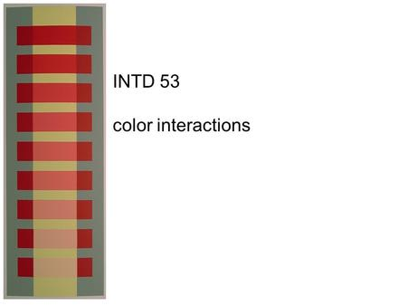 INTD 53 color interactions. after images all hues have after images affect adjacent colors, especially white— white surrounded by hues cannot easily remain.