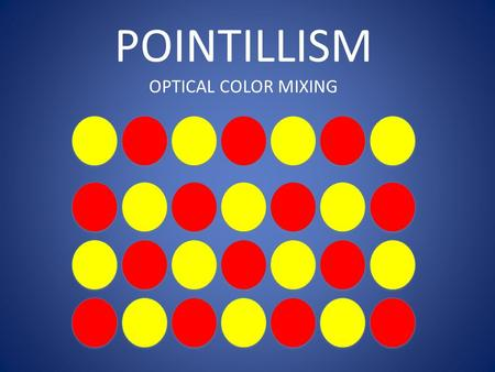 POINTILLISM OPTICAL COLOR MIXING. WHAT COLOR IS THIS IN POINTILLISM ? YELLOW + RED =ORANGE.