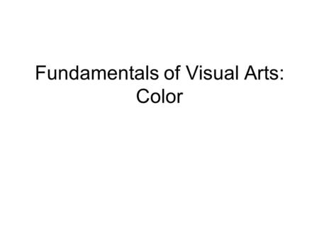 Fundamentals of Visual Arts: Color. Color Theory In the visual arts, color theory is a body of practical guidance to color mixing and the visual impacts.