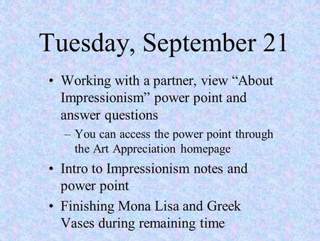 "Tuesday, September 21 Working with a partner, view ""About Impressionism"" power point and answer questions –You can access the power point through the Art."