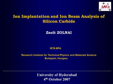 Ion Implantation and Ion Beam Analysis of Silicon Carbide Zsolt ZOLNAI MTA MFA Research Institute for Technical Physics and Materials Science Budapest,