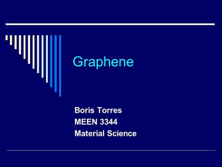 Graphene Boris Torres MEEN 3344 Material Science.