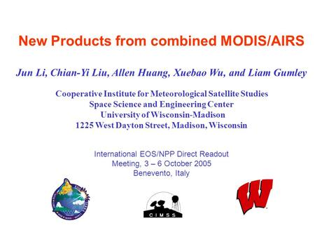 New Products from combined MODIS/AIRS Jun Li, Chian-Yi Liu, Allen Huang, Xuebao Wu, and Liam Gumley Cooperative Institute for Meteorological Satellite.