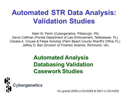 Automated STR Data Analysis: Validation Studies Automated Analysis Databasing Validation Casework Studies Mark W. Perlin (Cybergenetics, Pittsburgh, PA)