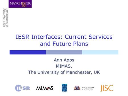 IESR Interfaces: Current Services and Future Plans Ann Apps MIMAS, The University of Manchester, UK.