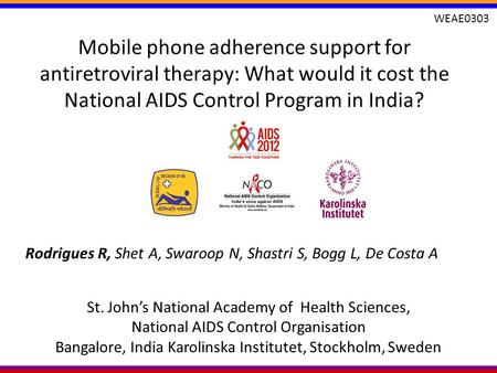 Mobile phone adherence support for antiretroviral therapy: What would it cost the National AIDS Control Program in India? Rodrigues R, Shet A, Swaroop.