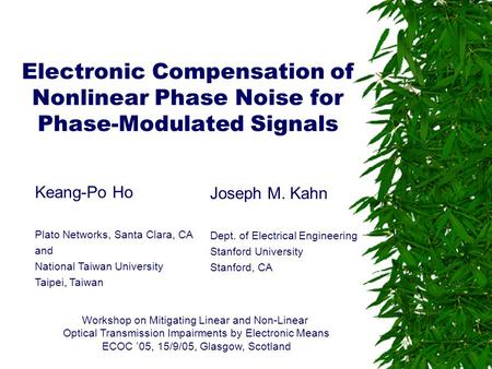 Electronic Compensation of Nonlinear Phase Noise for Phase-Modulated Signals Keang-Po Ho Plato Networks, Santa Clara, CA and National Taiwan University.