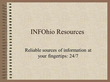 INFOhio Resources Reliable sources of information at your fingertips: 24/7.