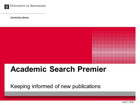 Academic Search Premier Keeping informed of new publications University Library next = click.