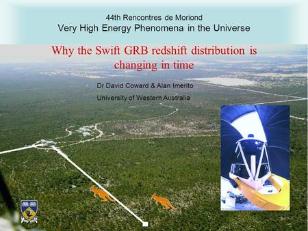 01/02/2009Moriond 2009 44th Rencontres de Moriond Very High Energy Phenomena in the Universe Why the Swift GRB redshift distribution is changing in time.