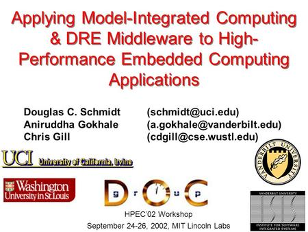HPEC'02 Workshop September 24-26, 2002, MIT Lincoln Labs Applying Model-Integrated Computing & DRE Middleware to High- Performance Embedded Computing Applications.